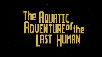 The Aquatic Adventure of the Last Human - Trailer 2