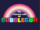 The Fabulous Land of Bubblegum