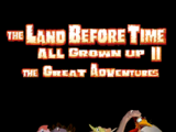 The Land Before Time All Grown Up II: The Great Adventures
