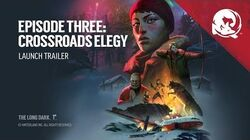 The Long Dark -- Episode Three Crossroads Elegy -- Launch Trailer