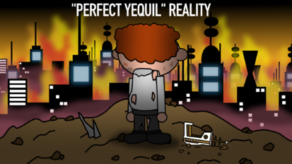 Perfect Yequil Reality