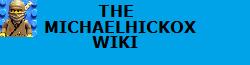The MICHAELHICKOX Wiki