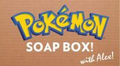 Pokemon Soap Box! With Alex!