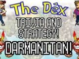 The Dex! Darmanitan! Episode 45!