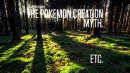 The Pokemon Creation Myth ect.