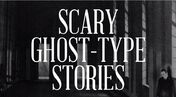 Scary Ghost-Type Stories