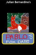 Pablo's Fox Days (Julian Bernardino's Style)