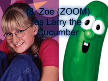 Zoe (ZOOM) as Larry the Cucumber