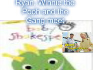Ryan, Winnie, the Pooh and the Gang meet Baby Shakespeare