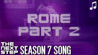 """♪ """"Rome Part 2"""" ♪ - Songs from The Next Step"""