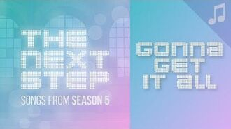 """""""Gonna Get It All"""" - 🎵 Songs from The Next Step 🎵"""