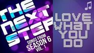 "♪ ""Love What You Do"" ♪ - Songs from The Next Step 6"