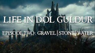 Life in Dol Guldur -- Episode Two- Gravel, Stone, Water