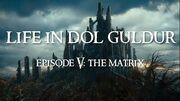 Life in Dol Guldur -- Episode 5- The Matrix (BONUS- Khazad-dum)