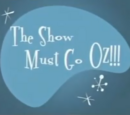 The Show Must Go Oz