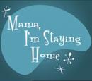 Mama, I'm Staying Home