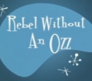 Rebel Without an Ozz