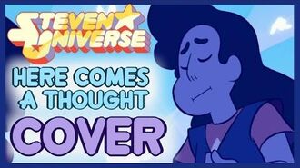 Here Comes A Thought Steven Universe Cover