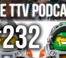 The TTV Podcast - 232