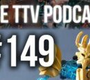 The TTV Podcast - 149