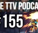 The TTV Podcast - 155