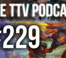 The TTV Podcast - 229