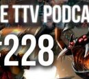 The TTV Podcast - 228
