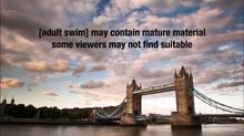 Adult Swim advisory - London bridge timelapse