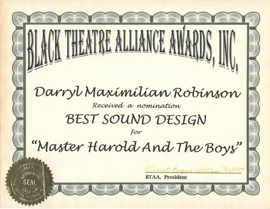 1997 Chicago BTAA Best Sound Design Nomination to Darryl Maximilian Robinson for Master Harold And The Boys.