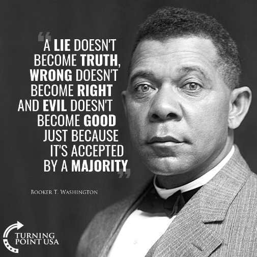 Quote-booker-washington-a-lie-doesnt-become-truth-wrong-not-right-evil-not-good-because-majority-believe