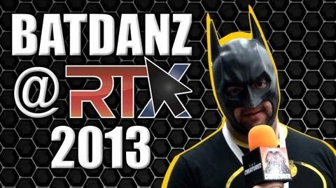 BatDanz at RTX 2013