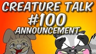 Creature Talk 100 Announcement!