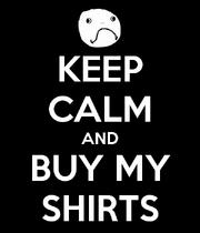 Keep-calm-and-buy-my-shirts