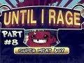 Until I Rage- Super Meat Boy