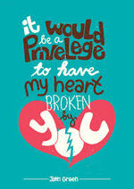 It Would Be A Priveledge To Have My Heart Broken By You-TFIOS