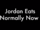 Jordan Eats Normally Now