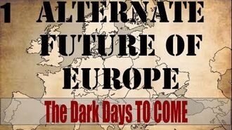 Alternate Future of Europe 1 The Dark Days to Come