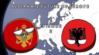 ALTERNATE FUTURE OF EUROPE - EPISODE 2 - ALBANIA'S NIGHTMARE