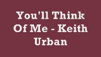 You'll Think Of Me - Keith Urban (Lyrics)