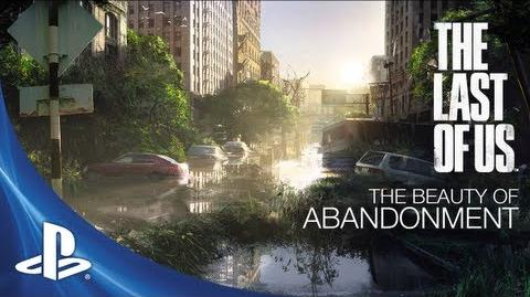 The Last of Us Development Series Episode 6 The Beauty of Abandonment