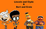 Lincoln and Clyde & Bert and Ernie