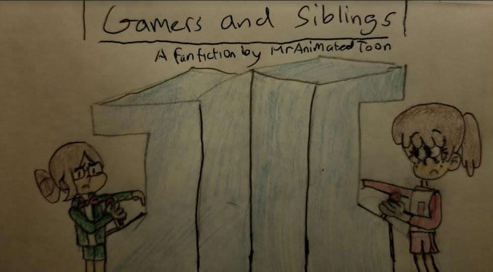 User blog:MrAnimatedToon/Fanfiction - Gamers and Siblings
