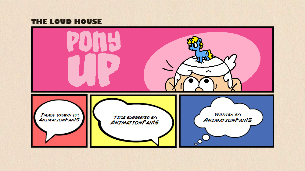 User blog:AnimationFan15/Fanfiction - Pony Up | The Loud House