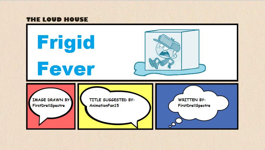 User blog:FirstDrellSpectre/Fanfiction - Frigid Fever | The Loud