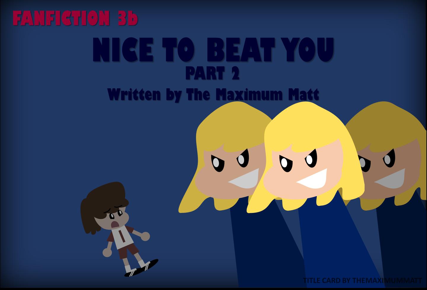 User blog:TheMaximumMatt/Fanfiction - Nice to Beat You (Part