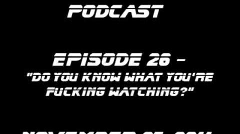 Podcast 26 - Do You Know What You're Fucking Watching