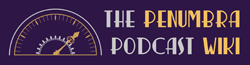The Penumbra Podcast Wiki