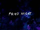 Fries Night/Gallery
