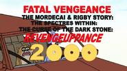 Sh06.043 Fatal Vengeance, The Mordecai & Rigby Story, The Spectres Within, Curse of the Dark Stone, Revengeuppance 2000