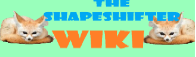 The Shapeshifter Wiki
